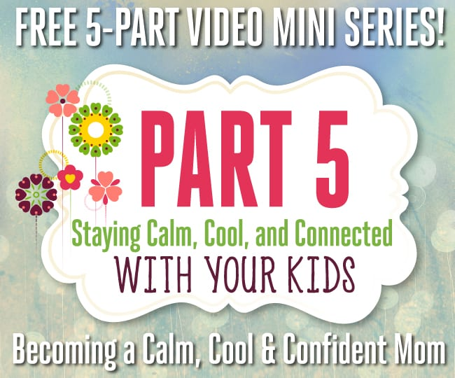 Free 5-Part Video Mini Series - Week Five: Staying Calm, Cool and Connected