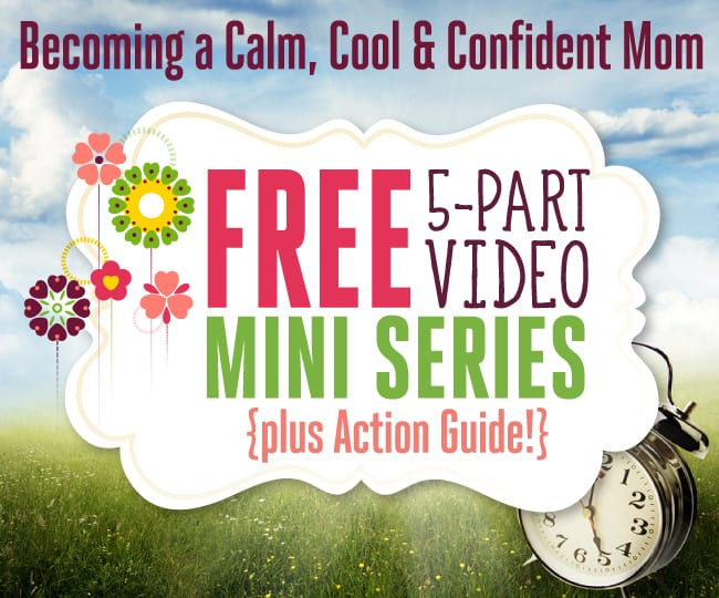 Becoming a Calm, Cool & Confident Mom Series