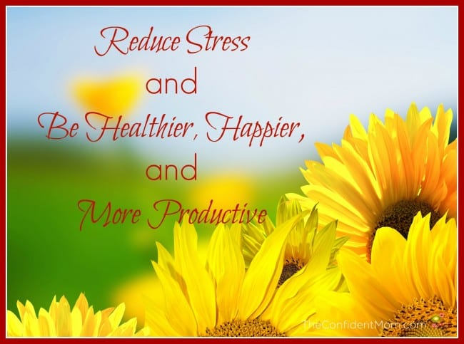 Reduce Stress and Be Healthier, Happier, and More Productive