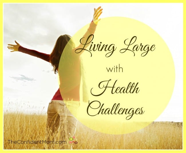 Living Large with Health Challenges