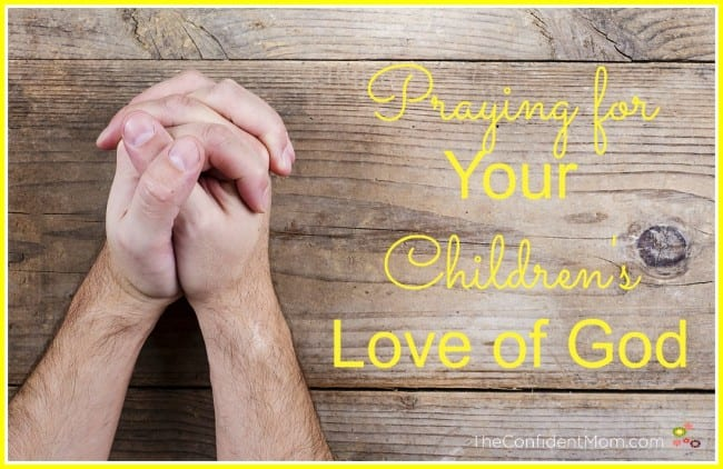 Praying for Your Children's Love of God