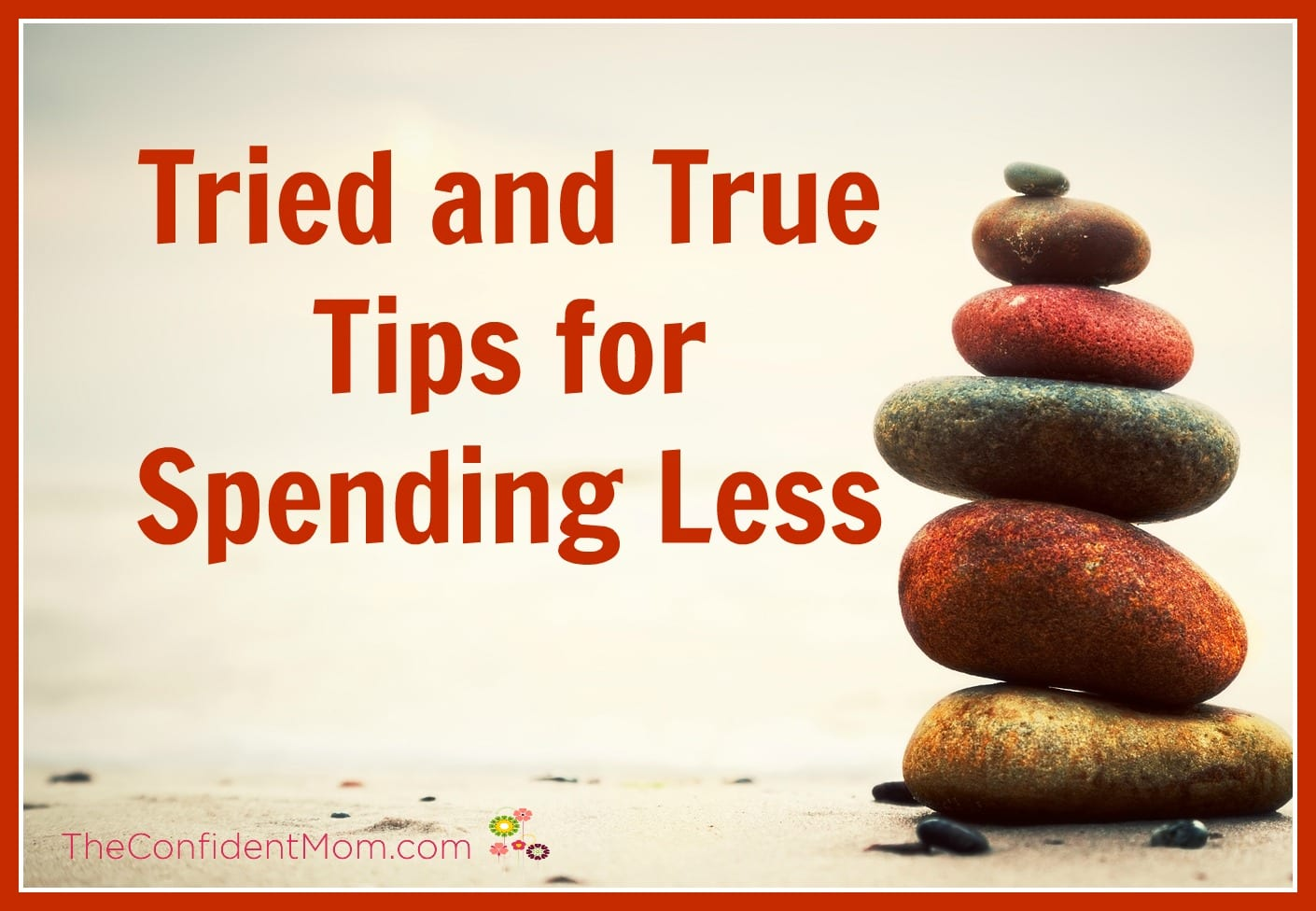 Tried and True Tips for Spending Less