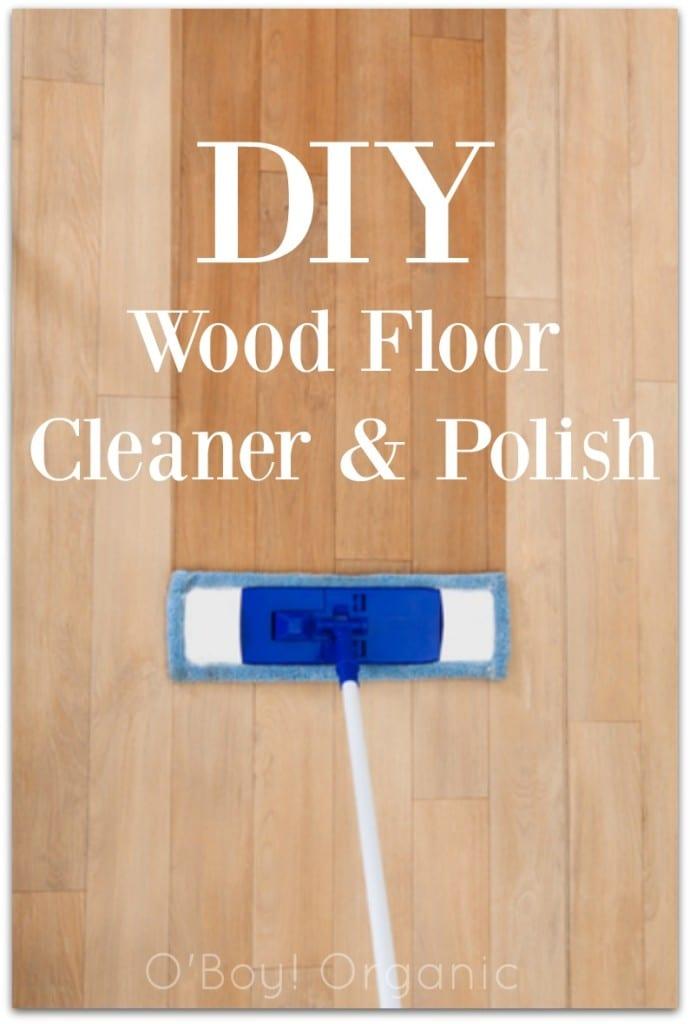 DIY Wood Floor Cleaner & Polish via O'Boy! Organic